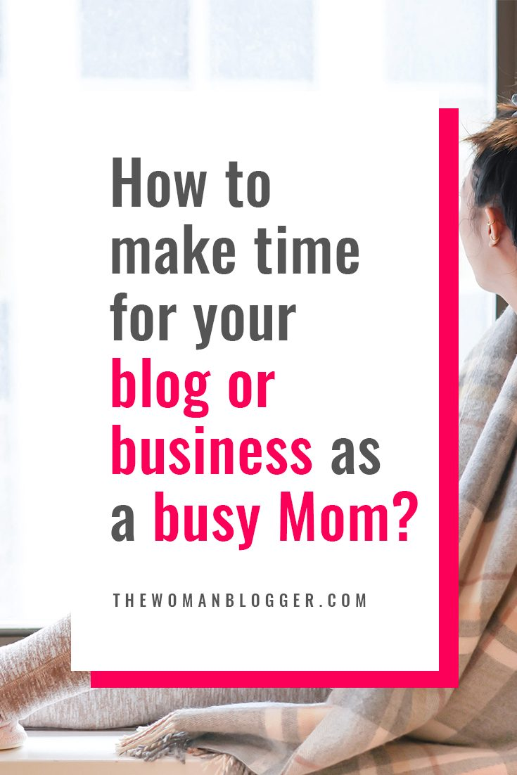 How to make time for your blog or business as a busy Mom?