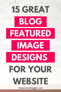Blog Feature Images Your Audience can't ignore + 15 Layouts that Rock