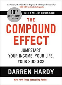 The Compound Effect: Jumpstart Your Income, Your Life, Your Success by Darren Hardy
