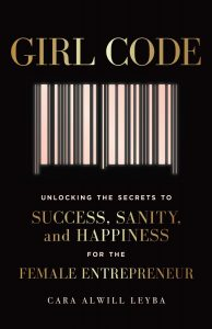Girl Code: Unlocking the Secrets to Success, Sanity, and Happiness for the Female Entrepreneur by Cara Alwill Leyba